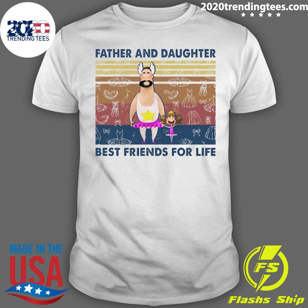 Ballet Father ANd Daughter Best Friends For Life Shirt