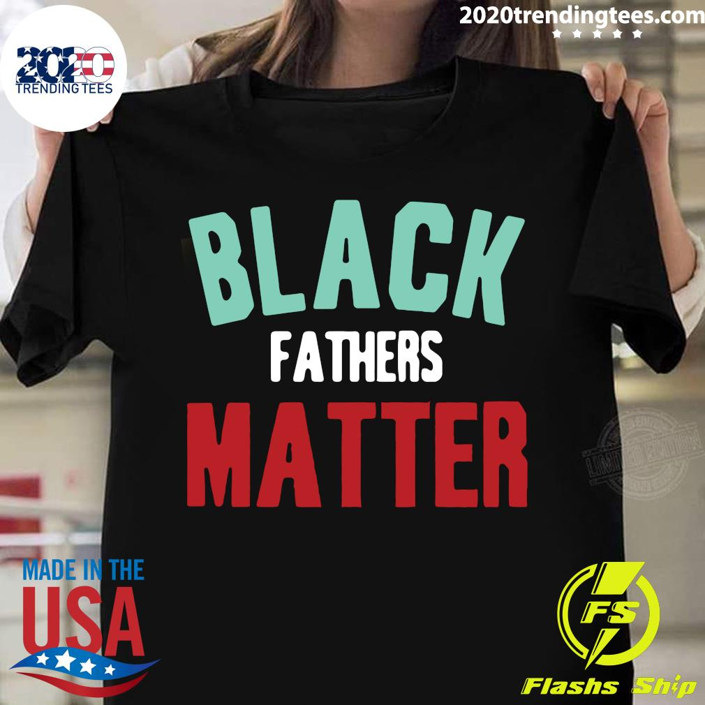 Black Fathers Matter Shirt