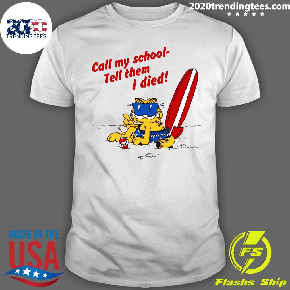 Call My School Tell Them I Died Garfield Shirt