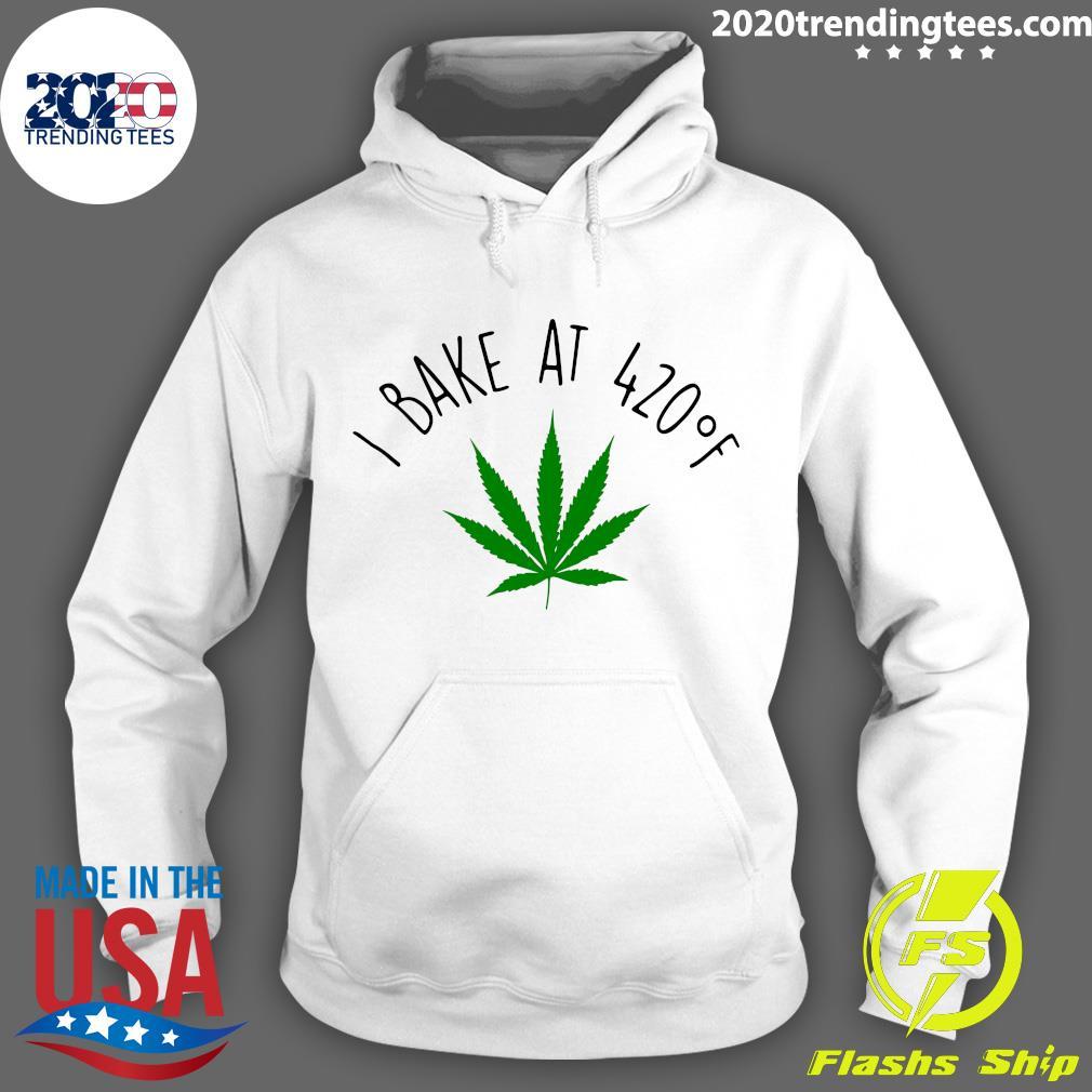 Cannabis I Bake At 420 oF Shirt Hoodie