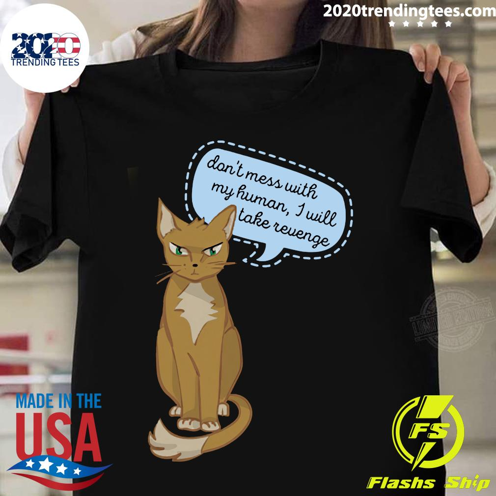Cat Don't Mess With My Human I Will Take Revenge Shirt