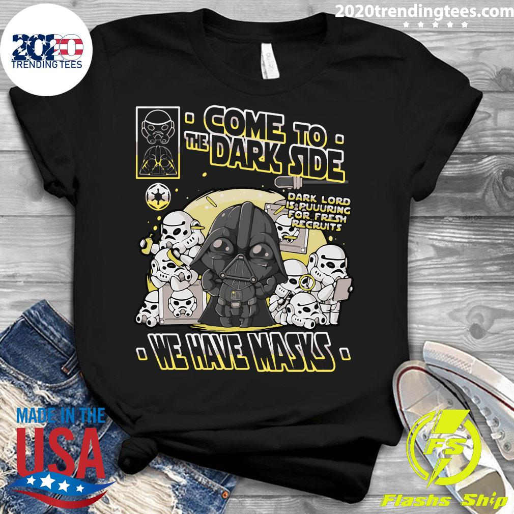Come To The Dark Side We Have Masks Shirt Ladies tee