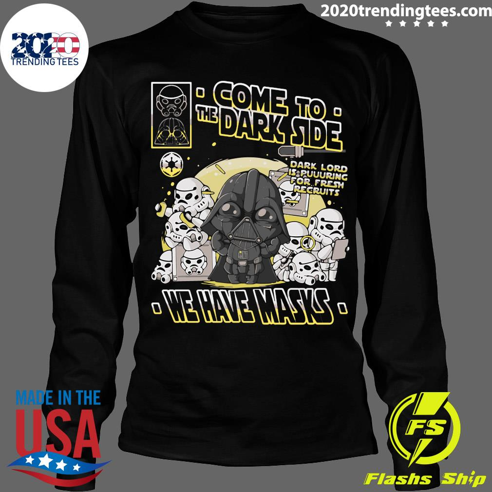 Come To The Dark Side We Have Masks Shirt Longsleeve