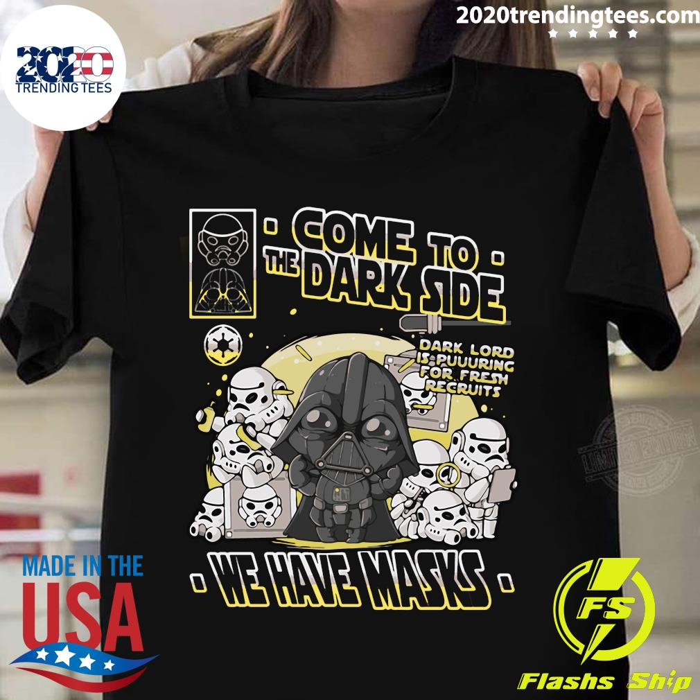 Come To The Dark Side We Have Masks Shirt