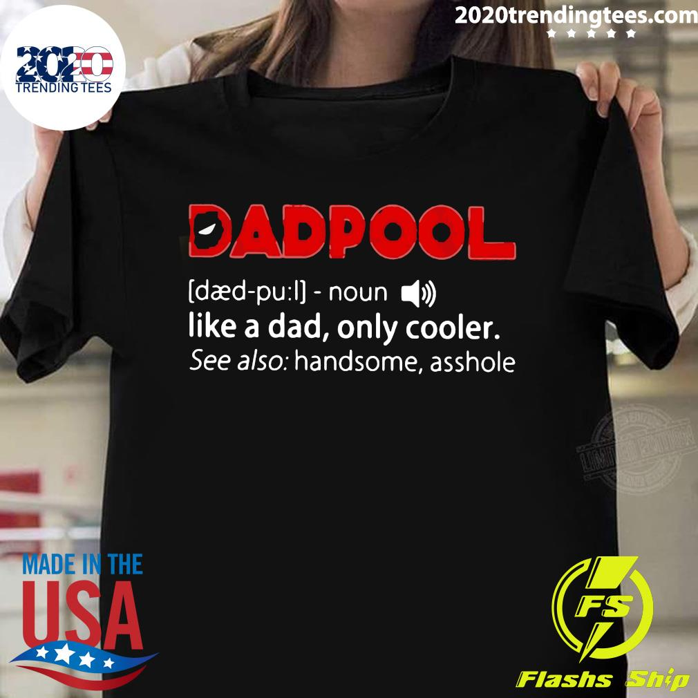 Dadpool Noun Like A Dad, Only Cooler Deadpool Shirt