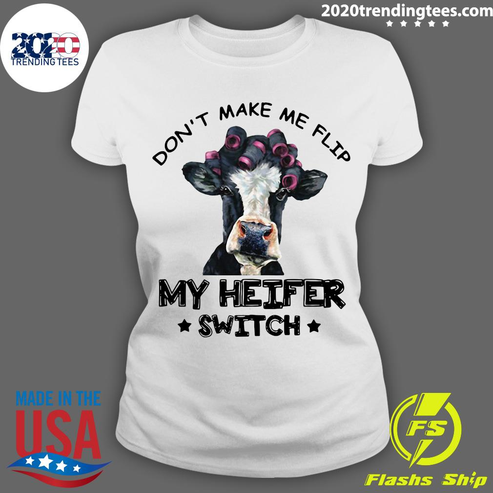 Don't Make Me Flip My Heifer Switch Funny Shirt Ladies tee