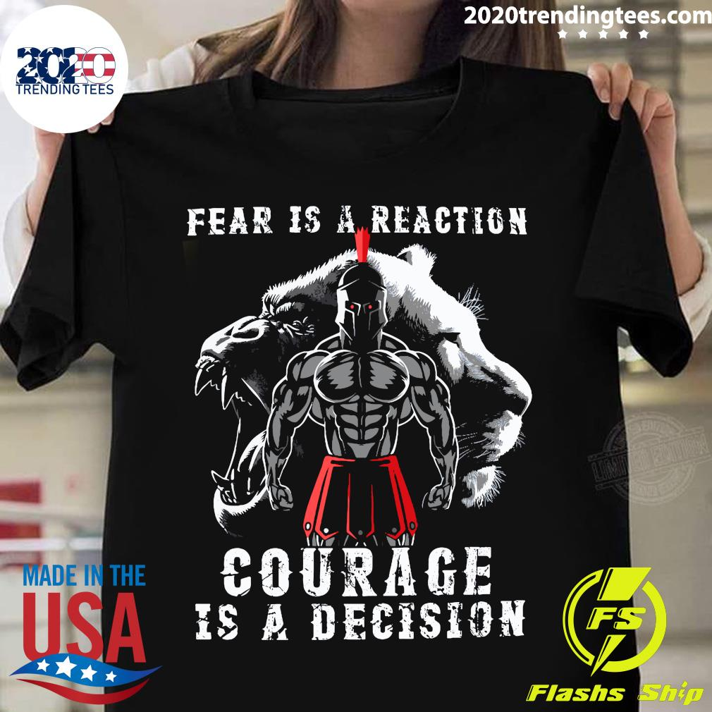Fear Is A Reaction Courage Is A Decision Shirt