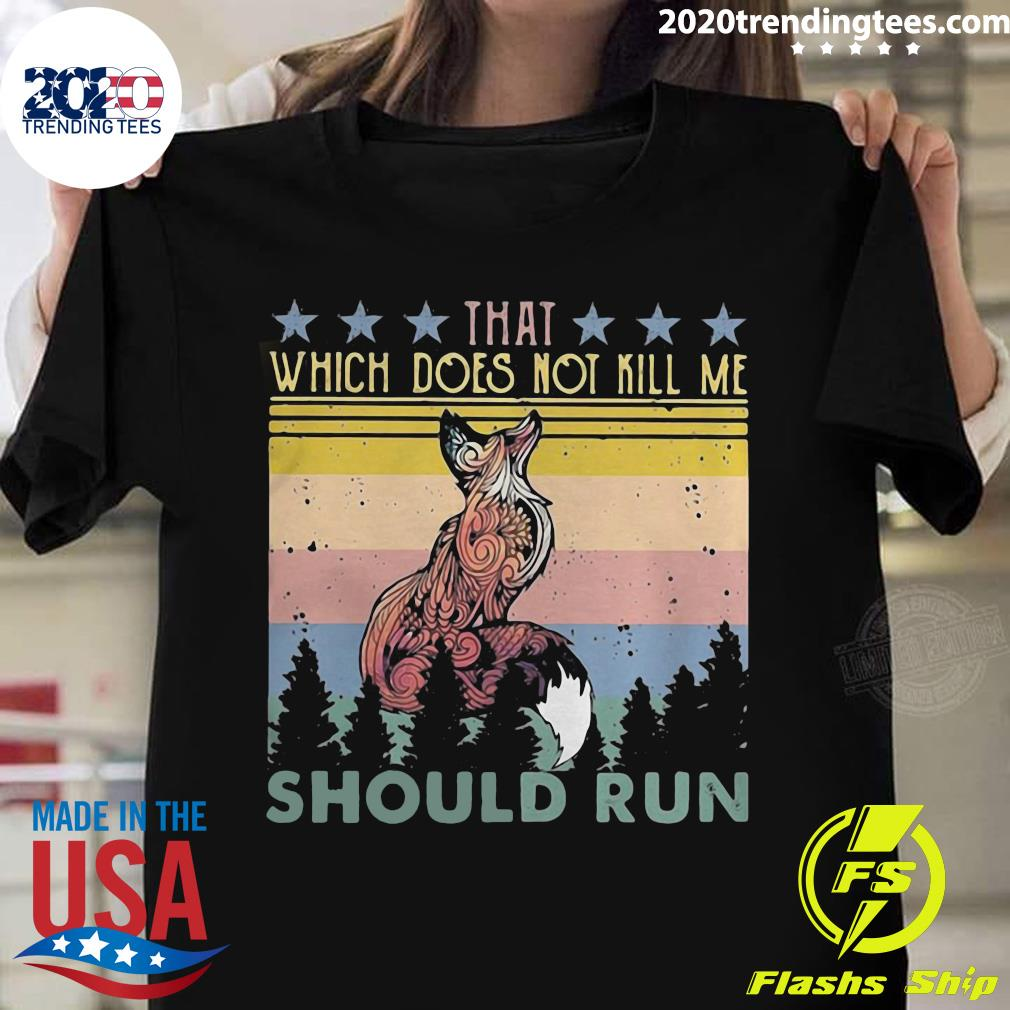 Fox That Which Does Not Kill Me Should Run Stars Vintage Shirt