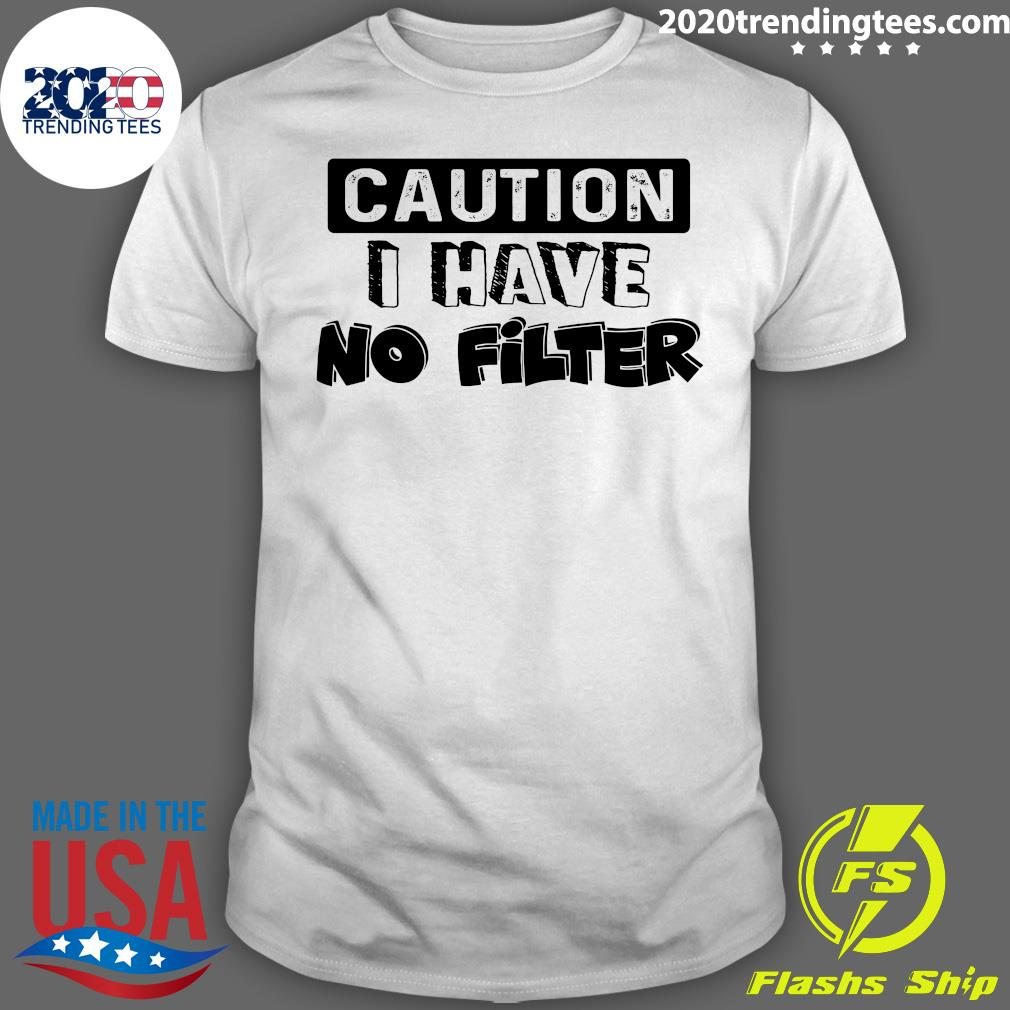 Funny Caution I Have No Filter Shirt