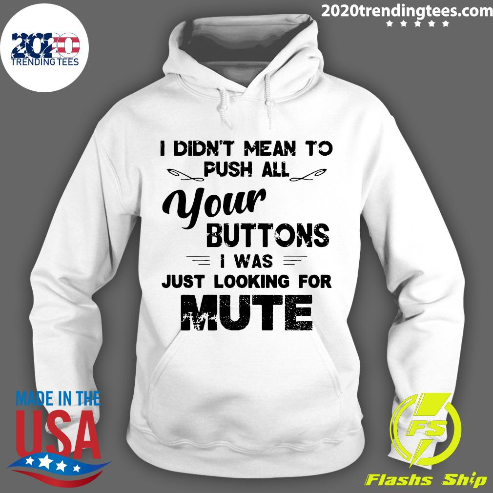 Funny I Didn't Mean To Push All Your Buttons I Was Just Looking For Mute Vintage Shirt Hoodie