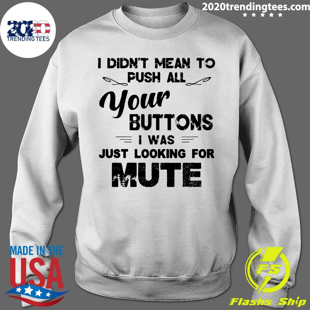 Funny I Didn't Mean To Push All Your Buttons I Was Just Looking For Mute Vintage Shirt Sweater