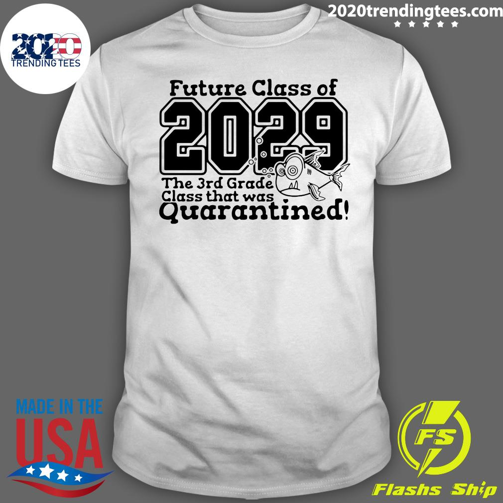 Dilostyle Future Class of 2029 The 3rd Grade Class That was Quarantined Shirt 98