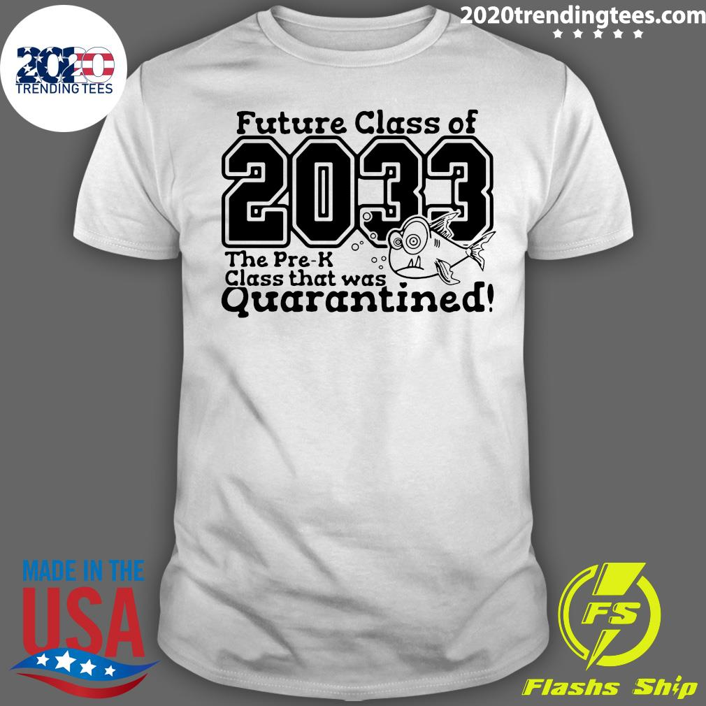 Future Class Of 2033 The Pre K Future Class That Was Quarantined Shirt