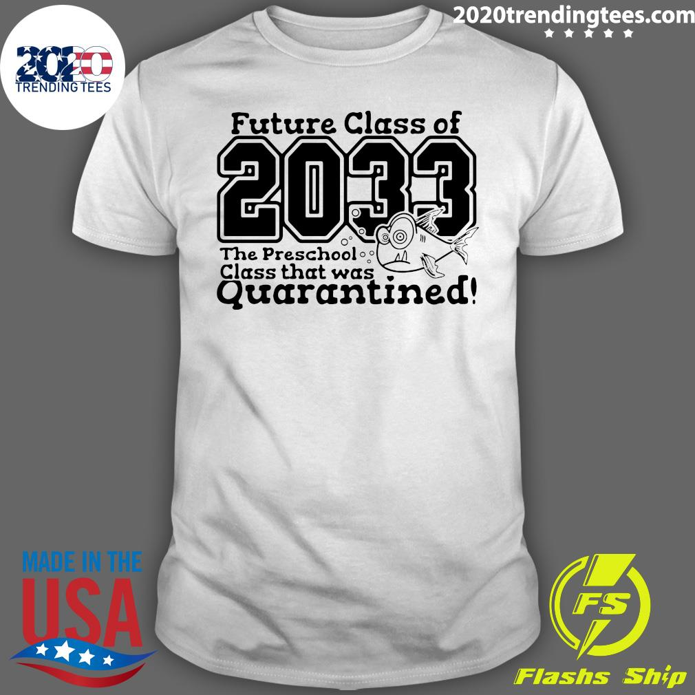 Future Class Of 2033 The Preschool Class That Was Quarantined Shirt
