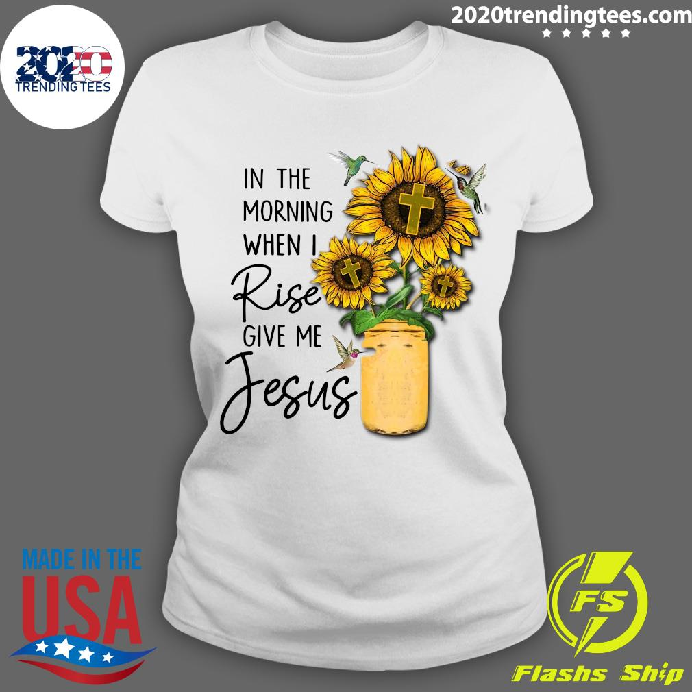 God Jesus In The Morning When I Rise Give Me Jesus Shirt Ladies tee