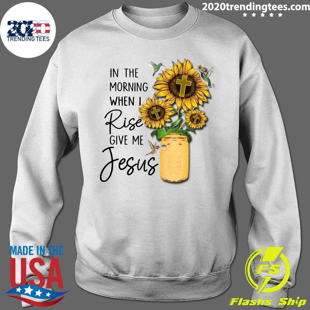 God Jesus In The Morning When I Rise Give Me Jesus Shirt Sweater