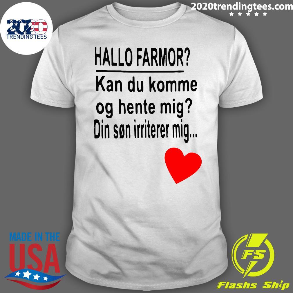 Hallo Farmor Kan Du Komme Og Hente Mig Din Son Irriterer Mig Shirt