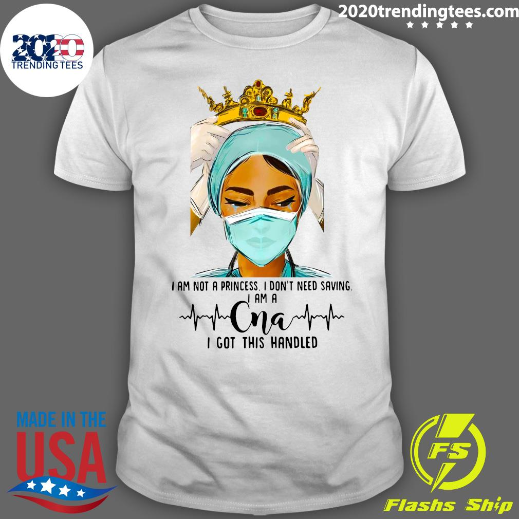 I Am Not A Princess I Don't Need Saving I Am A CNA Shirt