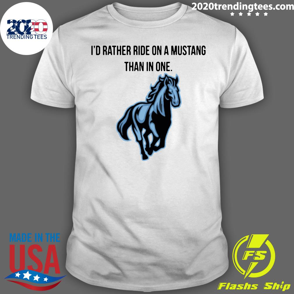 I'd Rather Ride On A Mustang Than In One Shirt