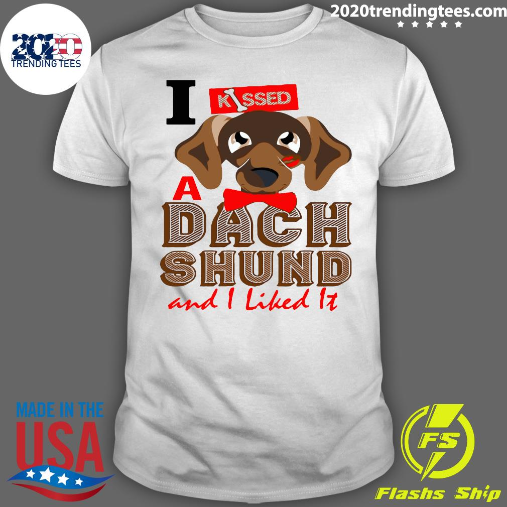 I Kissed A Dach Shund And I Liked It Shirt