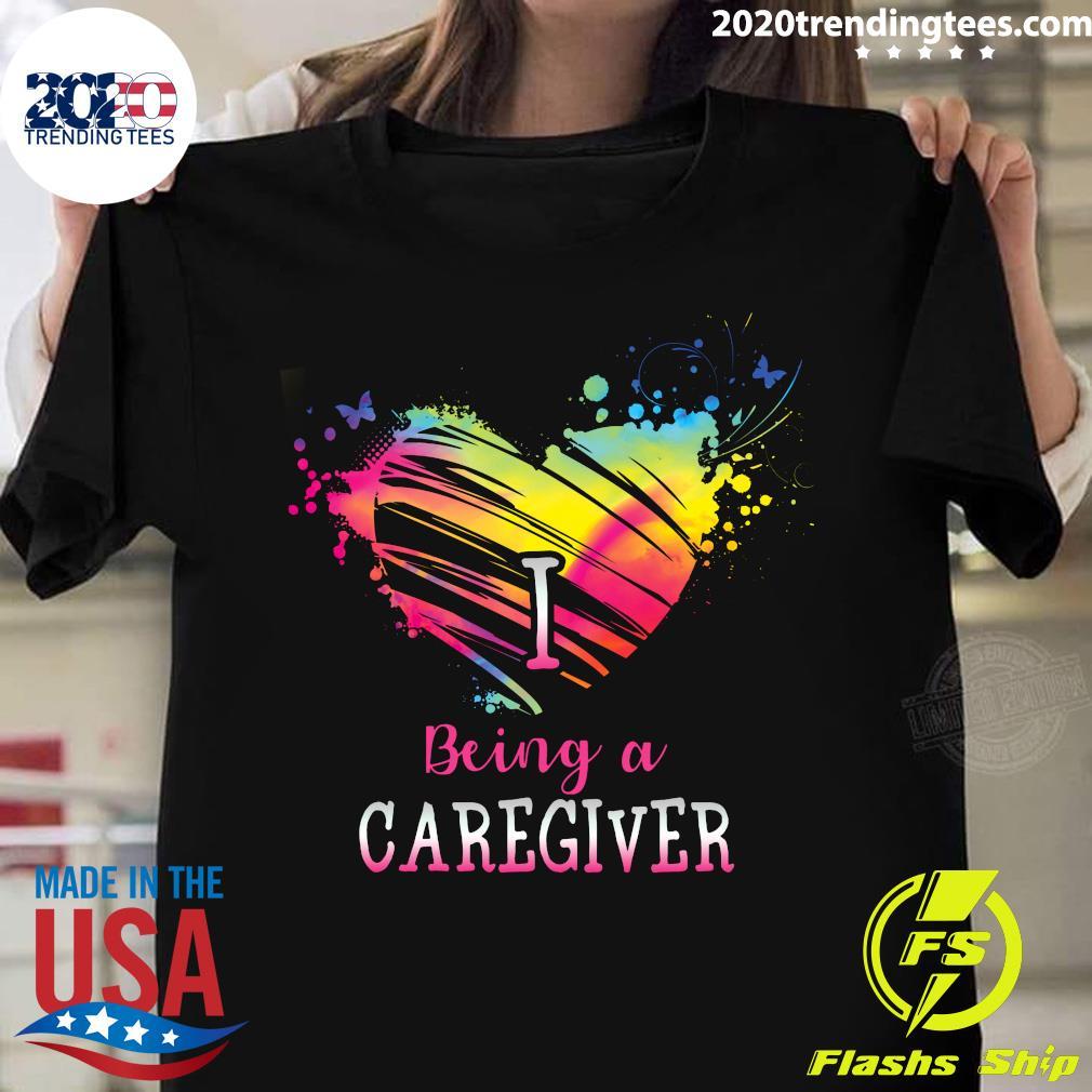 I Love Being A Caregiver Shirt