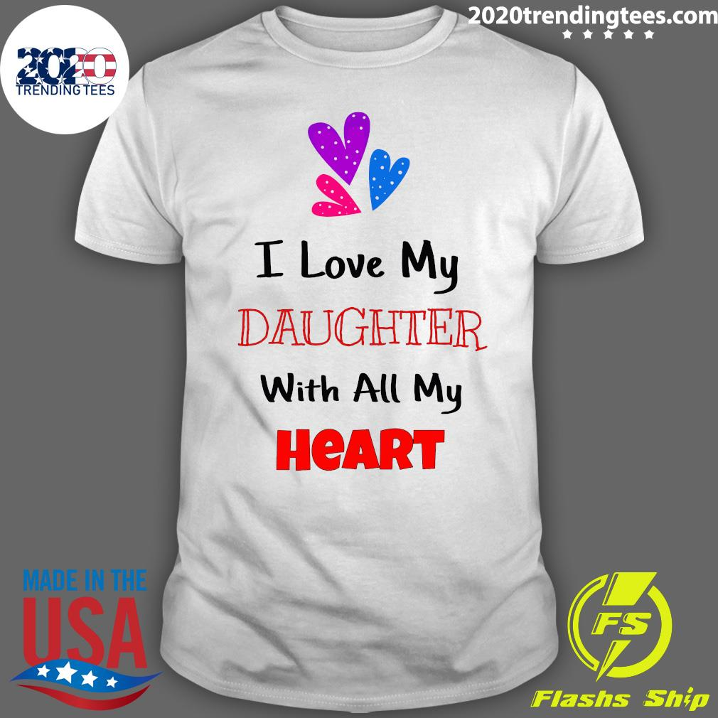 I Love My Daughter With All My Heart Shirt