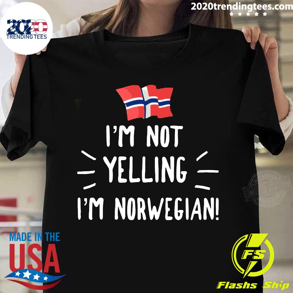 I'm Not Yelling I'm Norwegian Shirt