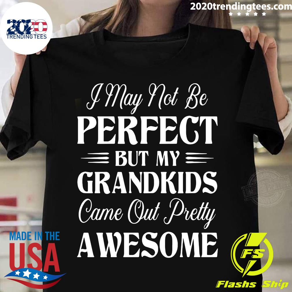 I May Not Be Perfect But My Grandkids Shirt