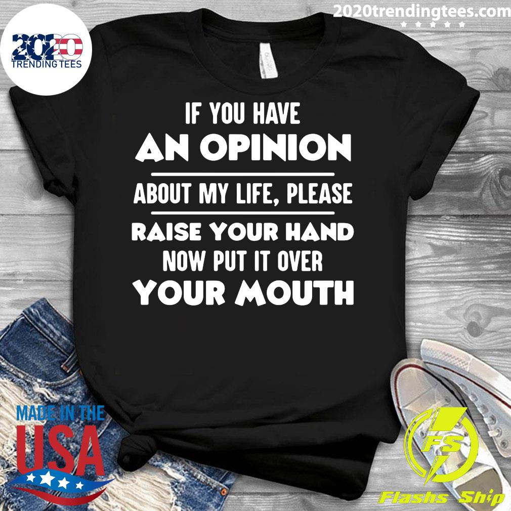If You Have An Opinion About My Life Please Raise Your Hand Shirt Ladies tee