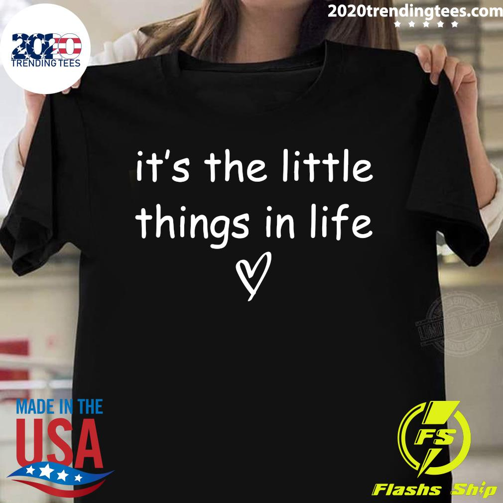 It's The Little Things Shirt