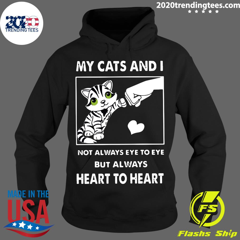 Me And My Cat Not Always Eye To Eye But Always Heart To Heart Shirt Hoodie