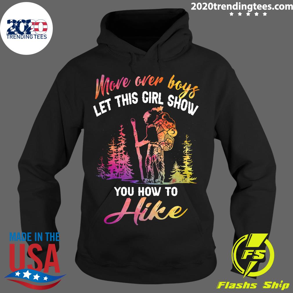 More Over Boys Let This Girl Show You How To Hike Shirt Hoodie