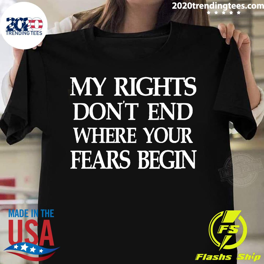 My Rights Don't End Where Your Fears Begin Shirt