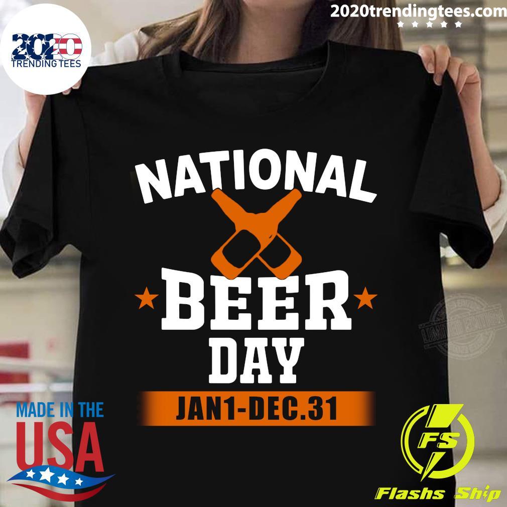 National Beer Day Jan 1 Dec 31 Shirt