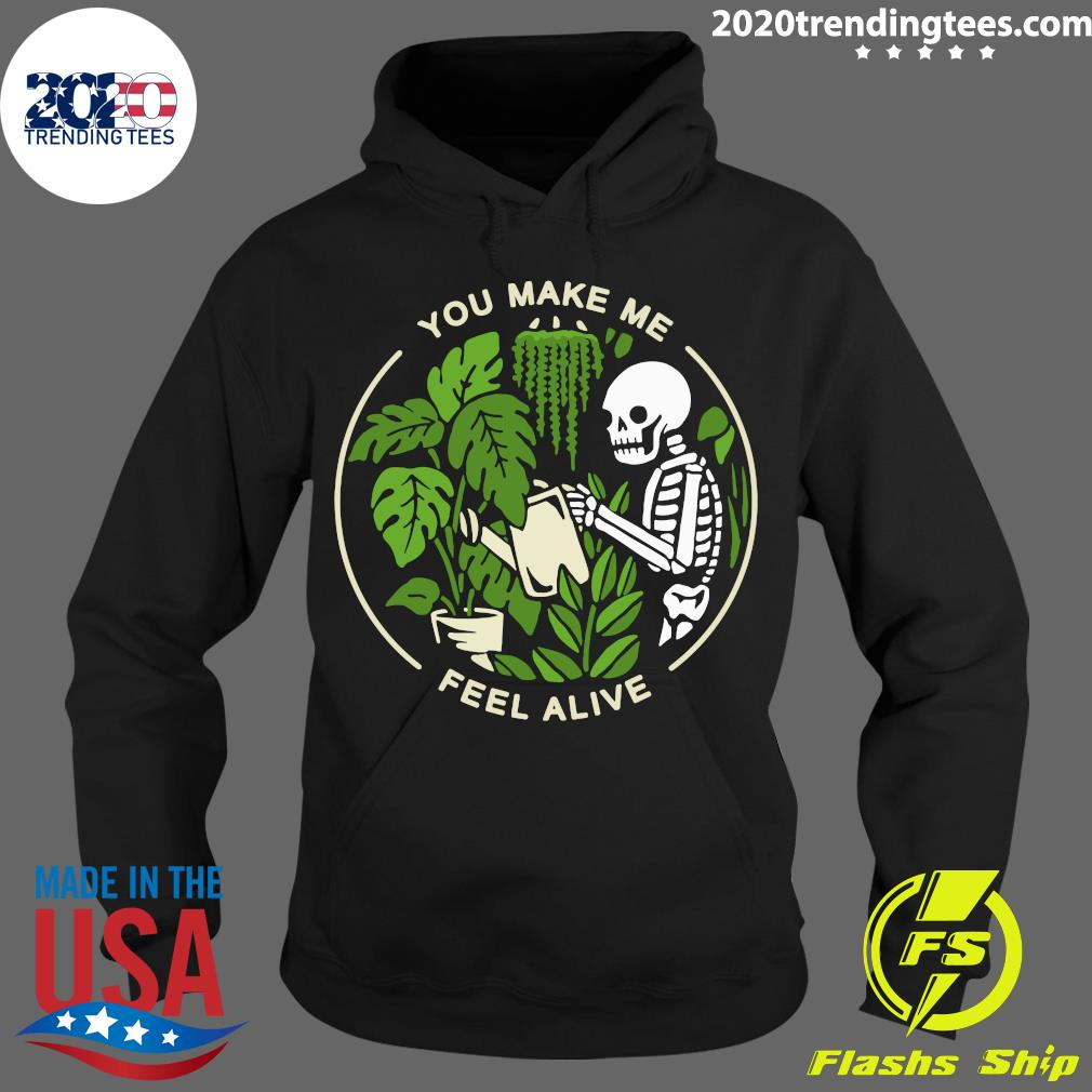 Skeleton You Make Me Feel Alive Shirt Hoodie