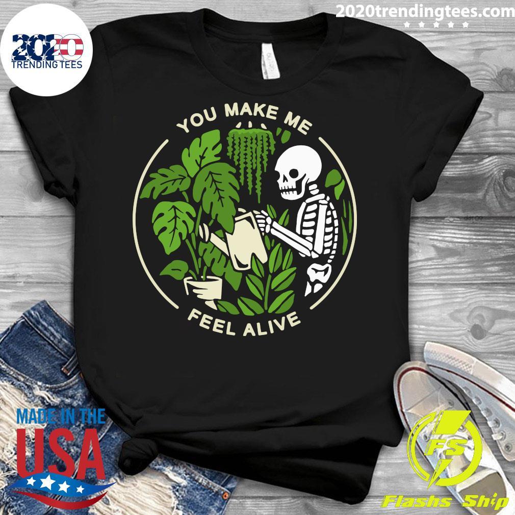 Skeleton You Make Me Feel Alive Shirt Ladies tee