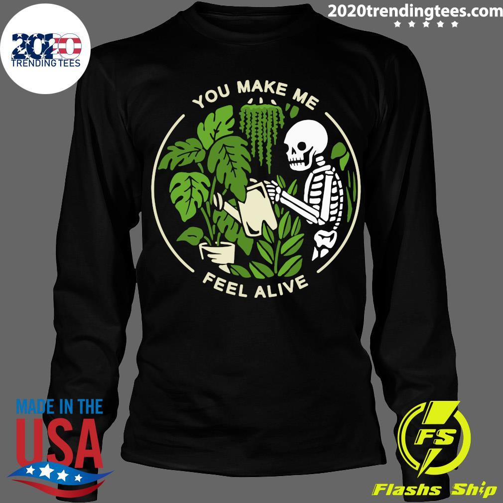 Skeleton You Make Me Feel Alive Shirt Longsleeve
