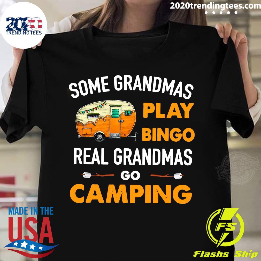 Some Grandmas Play Bingo Real Grandmas Go Camping Shirt