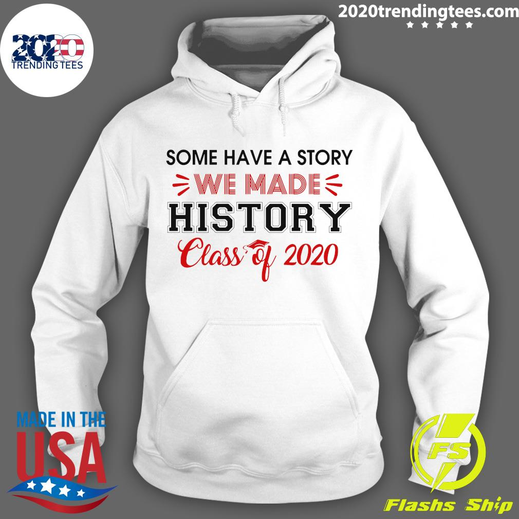 Some Have A Story We Made History Class Of 2020 Shirt Hoodie