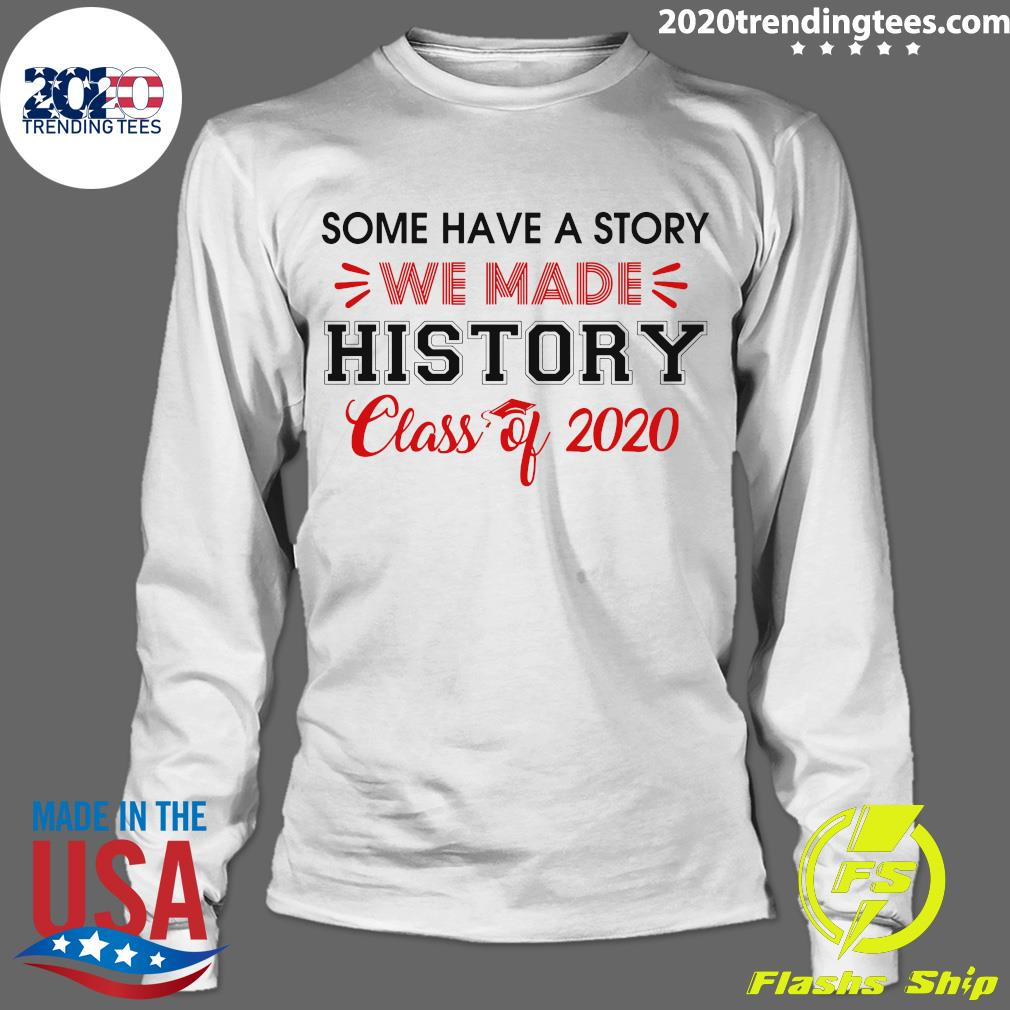 Some Have A Story We Made History Class Of 2020 Shirt Longsleeve