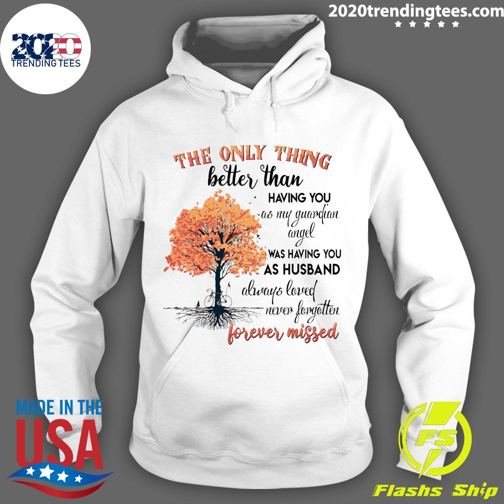 The Only Thing Better Than Having You As My Guardian Angel Was Having You As Husband Shirt Hoodie