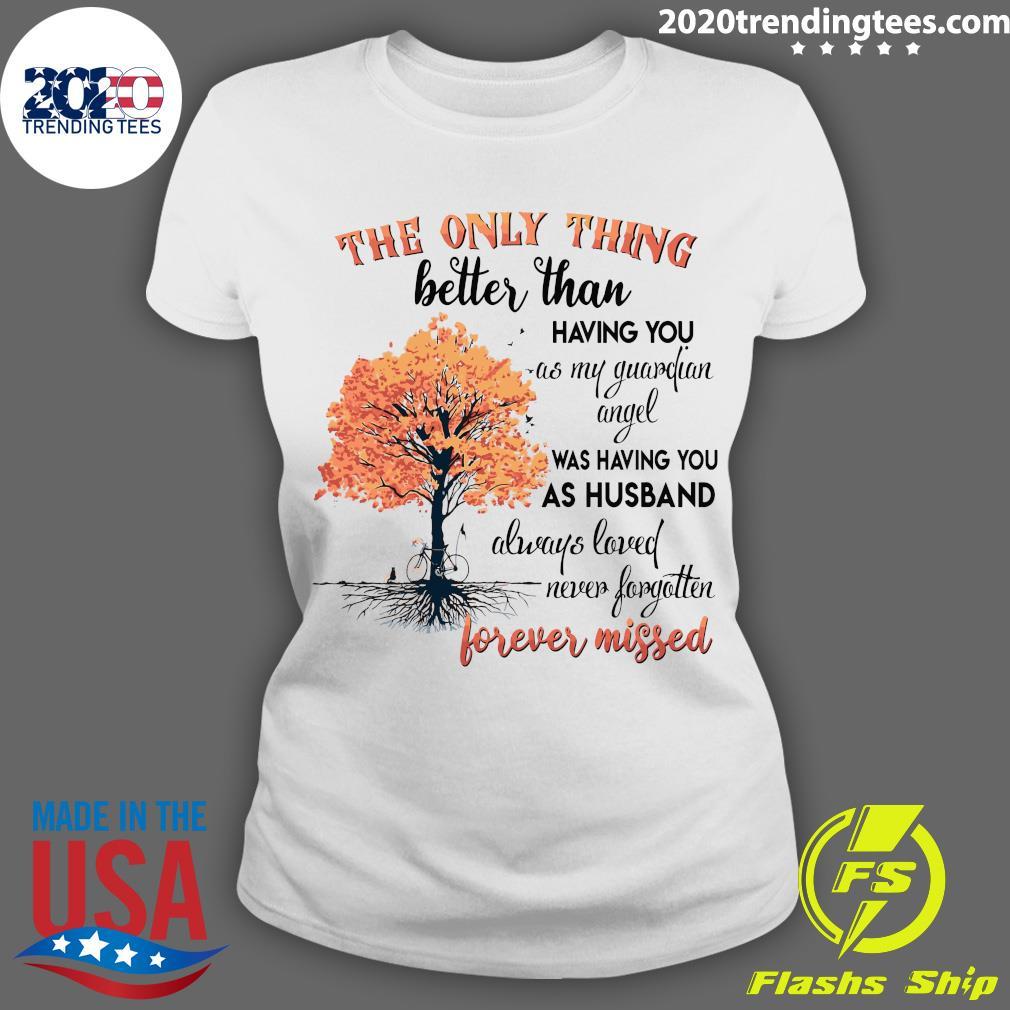 The Only Thing Better Than Having You As My Guardian Angel Was Having You As Husband Shirt Ladies tee