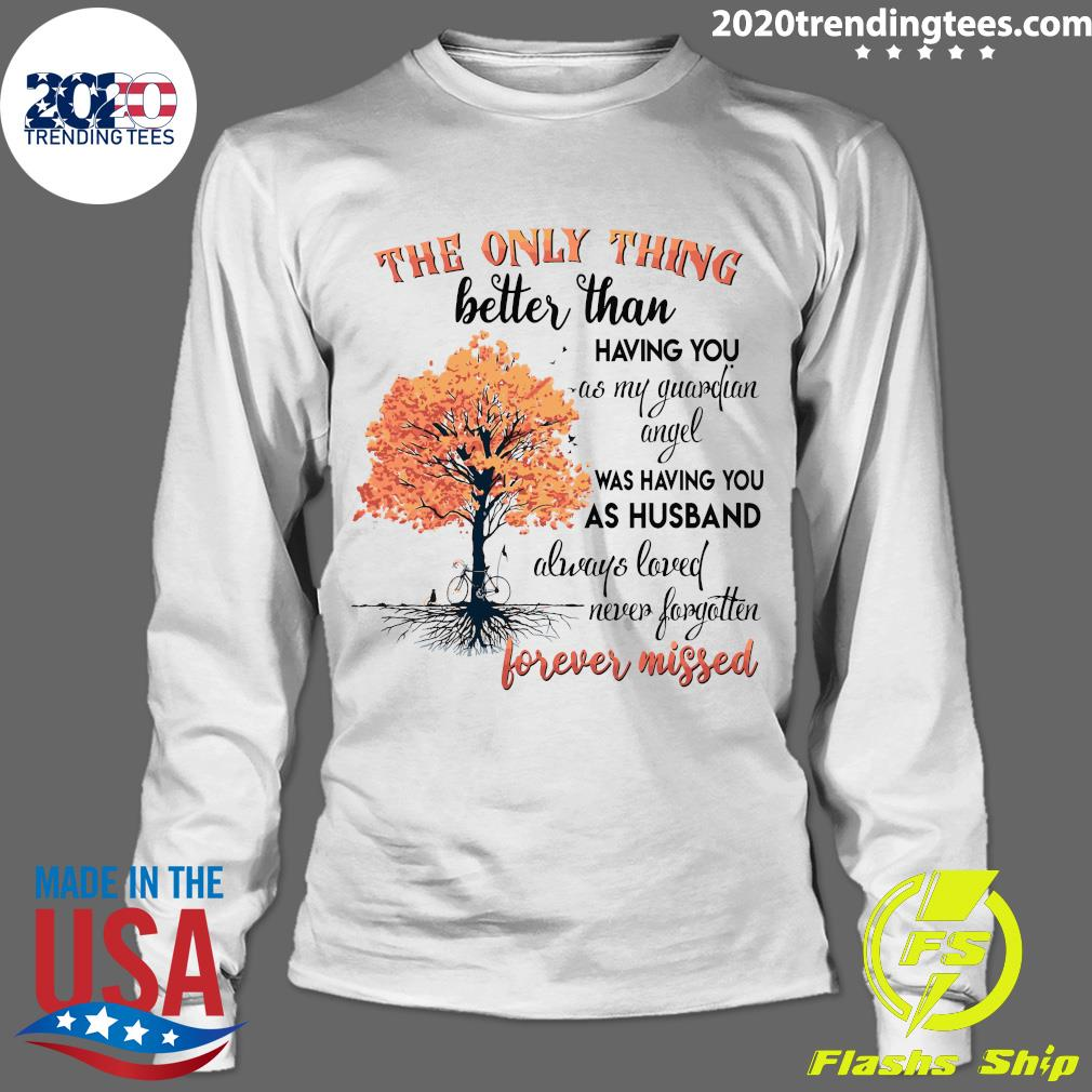 The Only Thing Better Than Having You As My Guardian Angel Was Having You As Husband Shirt Longsleeve