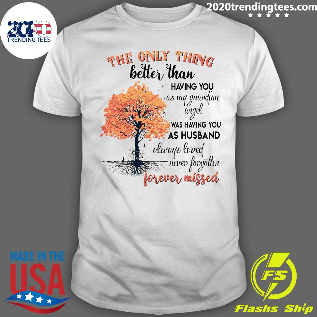 The Only Thing Better Than Having You As My Guardian Angel Was Having You As Husband Shirt
