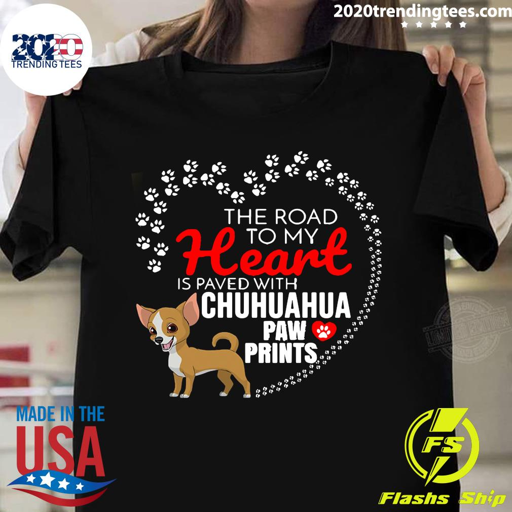 The Road To My Heart Is Paved With Chihuahua Paw Prints Shirt
