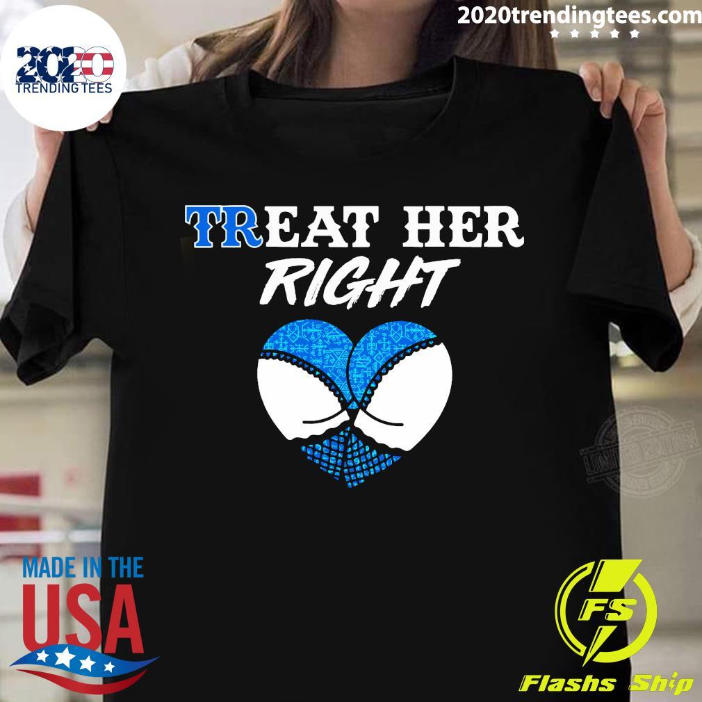 Treat Her Right Shirt