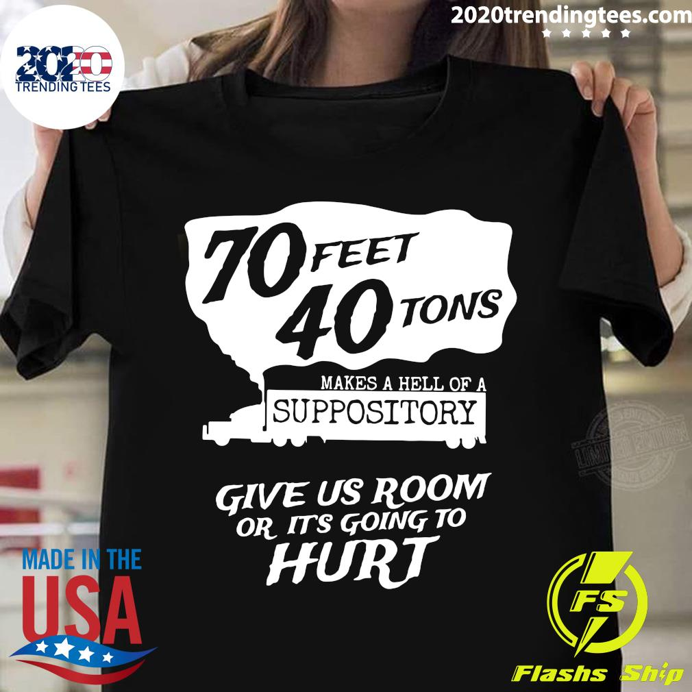 Truck 70 Feet 40 Tons Makes A Hell Of A Suppository Give Us Room Or It's Going To Hurt Shirt