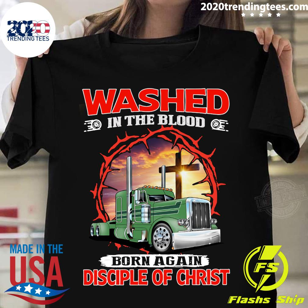Washed In The Blood Born Again Disciple Of Christ Shirt