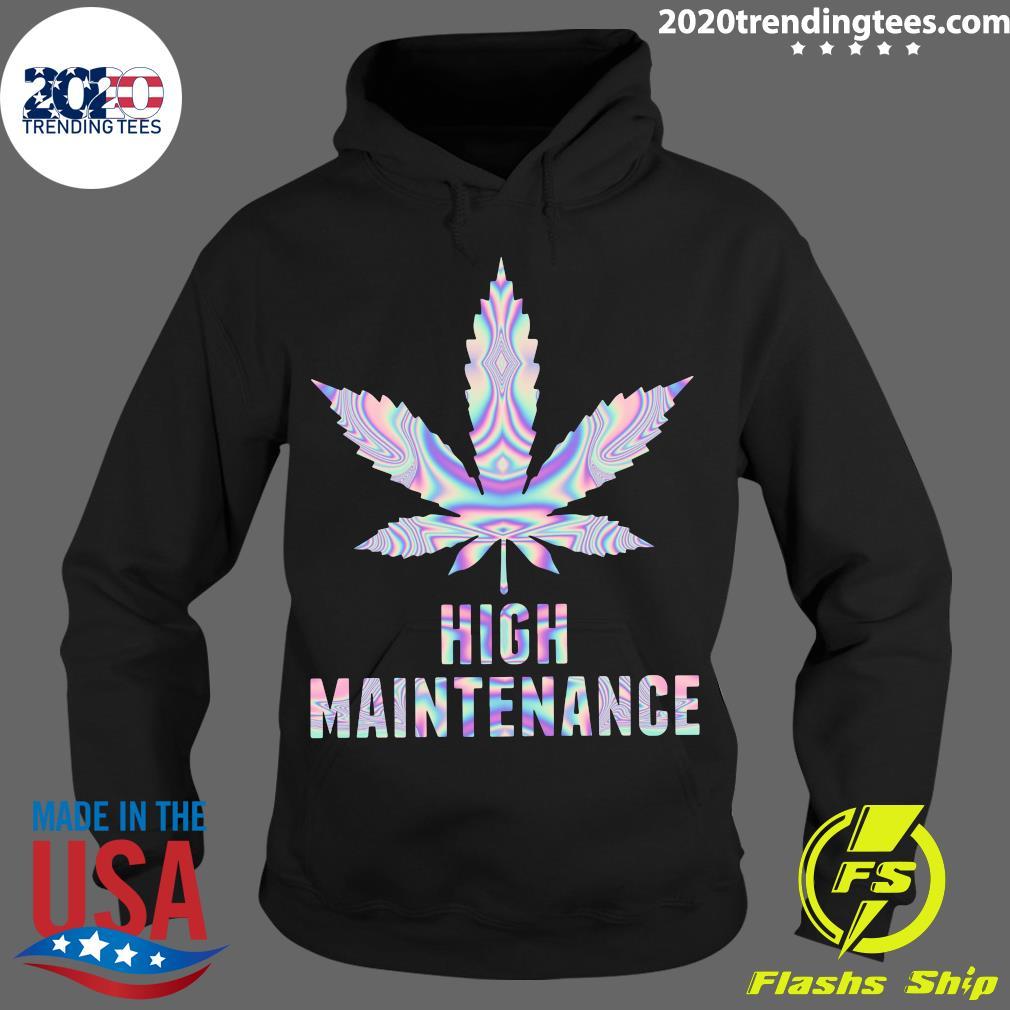 Weed Cannabis High Maintenance Shirt Hoodie