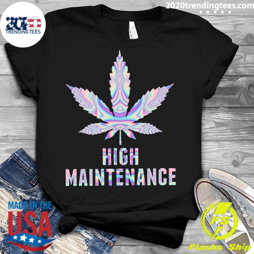 Weed Cannabis High Maintenance Shirt Ladies tee